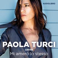 Mi amerò lo stesso - Paola Turci