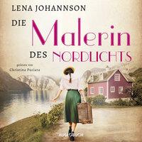 Die Malerin des Nordlichts - Lena Johannson