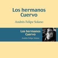 Los hermanos Cuervo - Andrés Felipe Solano