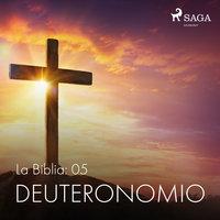 La Biblia: 05 Deuteronomio - Anónimo
