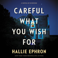 Careful What You Wish For - Hallie Ephron