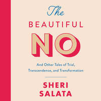 The Beautiful No: And Other Tales of Trial, Transcendence, and Transformation - Sheri Salata