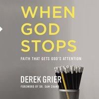 When God Stops: Faith that Gets God's Attention - Derek Grier