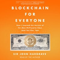 Blockchain for Everyone: How I Learned the Secrets of the New Millionaire Class (And You Can, Too) - John Hargrave