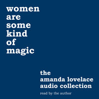 Women are some kind of magic: The Amanda Lovelace audio collection - Amanda Lovelace