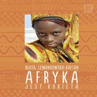 Afryka jest kobietą - Beata Lewandowska-Kaftan