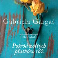 Pośród żółtych płatków róż - Gabriela Gargaś