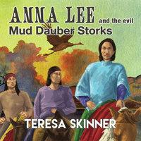 Anna Lee and the Evil Mud Dauber Storks - Teresa Skinner