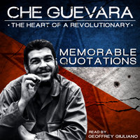Che Guevara: The Heart of a Revolutionary – Memorable Quotations - Geoffrey Giuliano