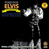 Conversations with the King: Forever Elvis - Geoffrey Giuliano