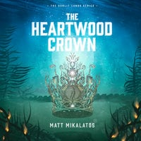 The Heartwood Crown - Matt Mikalatos