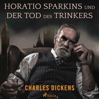 Horatio Sparkins / Der Tod des Trinkers - Charles Dickens