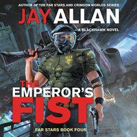 The Emperor's Fist: A Blackhawk Novel - Jay Allan