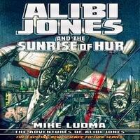 Alibi Jones and The Sunrise of Hur - Mike Luoma
