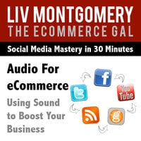 Audio for eCommerce: Using Sound to Boost Your Business - Liv Montgomery