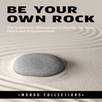 Be Your Own Rock: The Subliminal Affirmations Collection for Inner Peace and Empowerment - Mondo Collections