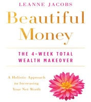 Beautiful Money: The 4-Week Total Wealth Makeover - Leanne Jacobs