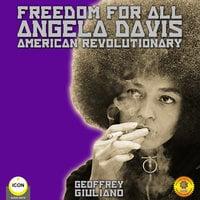 Freedom for All – Angela Davis: American Revolutionary - Geoffrey Giuliano