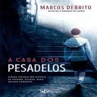 A casa dos pesadelos - Marcos DeBrito