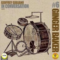 Ginger Baker of Cream: In Conversation 6 - Geoffrey Giuliano