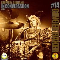 Ginger Baker of Cream: In Conversation 14 - Geoffrey Giuliano