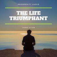 The Life Triumphant - James Allen