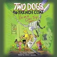 Two Dogs in a Trench Coat Go on a Class Trip - Julie Falatko