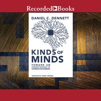 Kinds of Minds: Toward an Understanding of Consciousness - Daniel C. Dennett