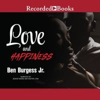 Love and Happiness - Ben Burgess, Jr.