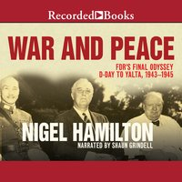 War and Peace: FDR's Final Odyssey, D-Day to Yalta, 1943–1945 - Nigel Hamilton
