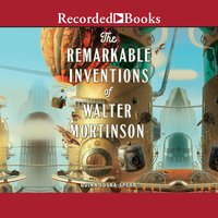 The Remarkable Inventions of Walter Mortinson - Quinn Sosna-Spear