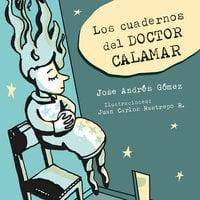 Los cuadernos del Doctor Calamar - Jose Andrés Gómez