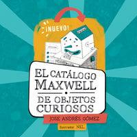 El catálogo Maxwell de objetos curiosos - Jose Andrés Gómez