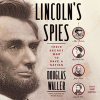 Lincoln's Spies: Their Secret War to Save a Nation - Douglas Waller