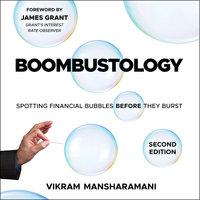 Boombustology: Spotting Financial Bubbles Before They Burst (2nd Edition) - Vikram Mansharamani