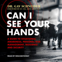 Can I See your Hands: A Guide To Situational Awareness, Personal Risk Management, Resilience and Security - Gav Schneider