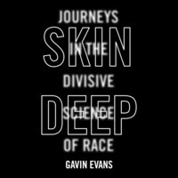 Skin Deep: Journey's in the Divisive Science of Race - Gavin Evans
