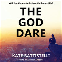 The God Dare: Will You Choose to Believe the Impossible? - Kate Battistelli