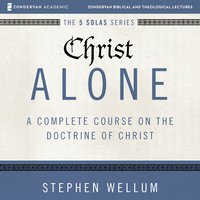 Christ Alone: Audio Lectures – A Complete Course on the Doctrine of Christ - Stephen Wellum
