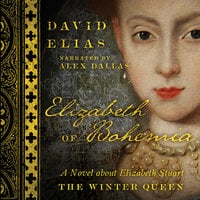 Elizabeth of Bohemia: A Novel about Elizabeth Stuart, the Winter Queen - David Elias