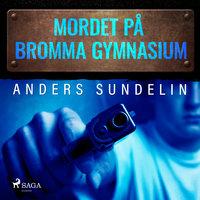 Mordet på Bromma gymnasium - Anders Sundelin