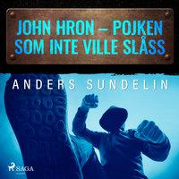 John Hron - Pojken som inte ville slåss - Anders Sundelin