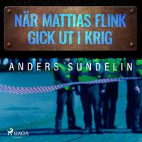 När Mattias Flink gick ut i krig - Anders Sundelin