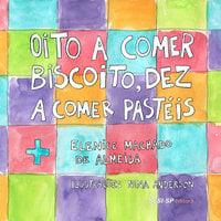 Oito a Comer Biscoito, Dez a Comer Pasteis - Elenice Machado de Almeida