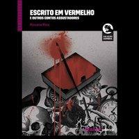 Escrito em vermelho e outros contos assustadores - Rosana Rios