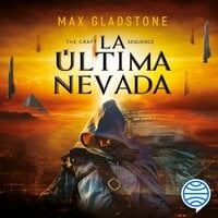 The Craft Sequence. La última nevada - Max Gladstone