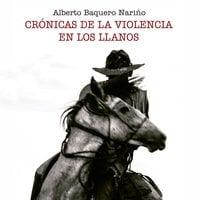 Crónicas de la violencia en los Llanos - Alberto Baquero Nariño