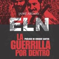 La guerrilla por dentro. ELN - Jaime Arenas Reyes