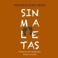 Sin maletas. Historias de refugiados desde el exilio - Margarita Solano Abadía