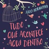 Tudo o que acontece aqui dentro - Cartas de amor nunca rasgadas - Julio Hermann